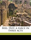 Mrs Dot; a Farce in Three Acts, W. Somerset Maugham, 117686114X
