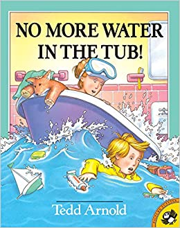 No More Water in the Tub! Ted Arnold