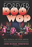 Forever Doo-Wop: Race, Nostalgia, and Vocal Harmony (American Popular Music)