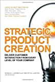 Strategic Product Creation: Deliver Customer Satisfaction from Every Level of Your Company, Ronald L. Kerber, Timothy M. Laseter, 0071486550