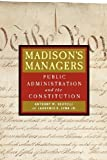 Madison's Managers: Public Administration and the Constitution (Johns Hopkins Studies in Governance and Public Management)