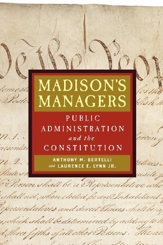 Madison's Managers: Public Administration and the Constitution (Johns Hopkins Studies in Governance and Public Managemen