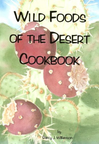 Wild Foods of the Desert by Darcy J. Williamson