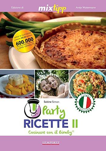 MIXtipp: Party Ricette II (italiano): Cucinare con il Bimby TM5 und TM31 (Kochen mit dem Thermomix) (Italian Edition)