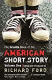 1: The Granta Book of the American Short Story: Volume One