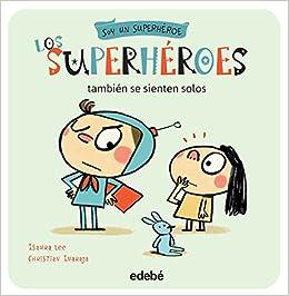 Los superhéroes también se sienten solos Soy un Superhéroe: Amazon.es: Christian Inaraja Genis, ISAURA LEE: Libros