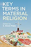"S. Brent Plate ed., ""Key Terms in Material Religion"" (Bloomsbury, 2015)"