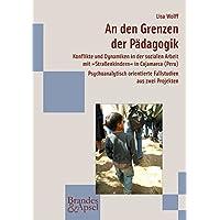 An den Grenzen der Pädagogik: Konflikte und Dynamiken in der sozialen Arbeit mit »Straßenkindern« in Cajamarca (Peru). Psychoanalytisch orientierte Fallstudien aus zwei Projekten (wissen & praxis)
