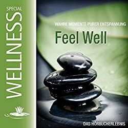 Feel Well. Wahre Momente purer Entspannung
