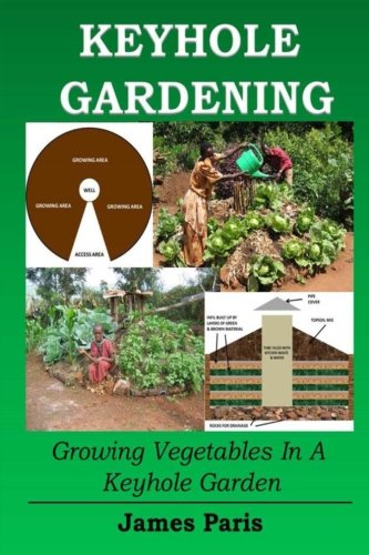 Keyhole Gardening: Growing Vegetables In A Keyhole Garden (Gardening Techniques)