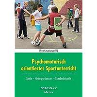 Psychomotorisch orientierter Sportunterricht: Spiele - Hintergrundwissen - Stundenbeispiele
