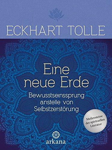 Eine neue Erde: Bewusstseinssprung anstelle von Selbstzerstörung Gebundenes Buch – 16. November 2015 Eckhart Tolle Erika Ifang Arkana 3442341884