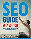 SEO Guide [2017 Edition]: Search Engine Optimization Guide For Beginners (Volume 4)