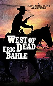 West of Dead a Nathaniel Caine Adventure by [Bahle, Eric]