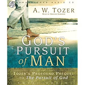 God's Pursuit of Man: The Divine Conquest of the Human Heart A. W. Tozer and Grover Gardner