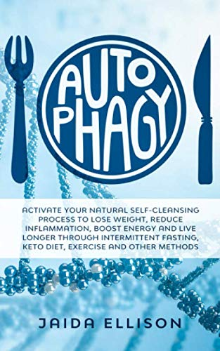 51yayslvJfL - Autophagy: Activate Your Natural Self-Cleansing Process to Lose Weight, Reduce Inflammation, Boost Energy and Live Longer Through Intermittent Fasting, Keto Diet, Exercise and Other Methods