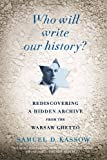 Who Will Write Our History?, Samuel D. Kassow, 0307455866