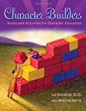 Character Builders: Books and Activities for Character Education (Through Children's Literature)