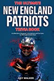 The Ultimate New England Patriots Trivia Book: A