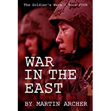 WAR IN THE EAST: An Intense and Exciting Military Novel about NATO's ground, air, and naval involvement in the coming war between China and Russia. (The Soldier's Wars Book 4)