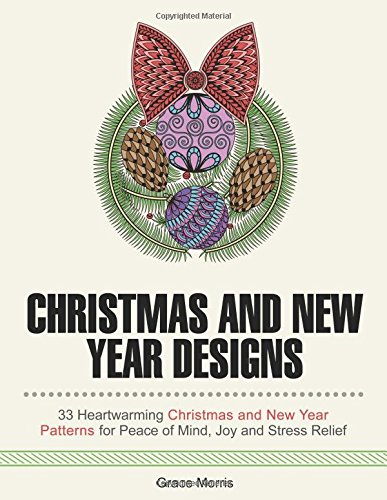 Download Christmas and New Year Designs: 33 Heartwarming Christmas and New Year Patterns for Peace of Mind, Joy and Merriment (Christmas Gift) ebook