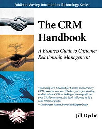 CRM Handbook, The: A Business Guide to Customer Relationship Management: A Business Guide to Customer Relationship Manag