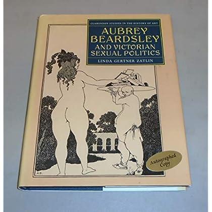 Aubrey Beardsley and Victorian Sexual Politics (Clarendon Studies in the History of Art)