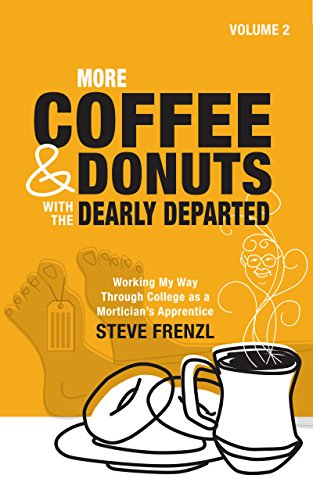 MORE COFFEE & DONUTS with the DEARLY DEPARTED: VOL 2: Working My Way Through College as a Mortician's Apprentice (VOLUME 2) (Coffee Doughnuts)