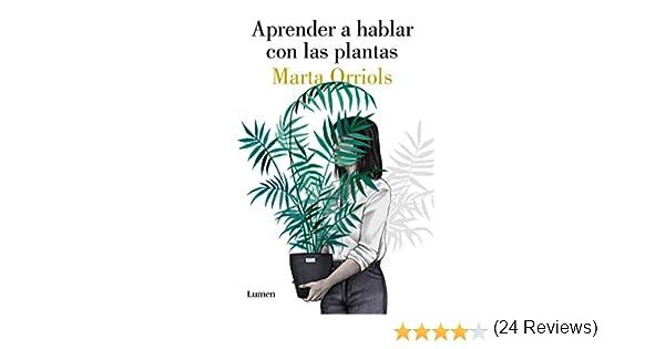 Aprender a hablar con las plantas (Narrativa): Amazon.es: Orriols ...