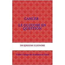 CANCER :  le glucose en question: Traité à l'usage des Etudiants en Santé (French Edition)