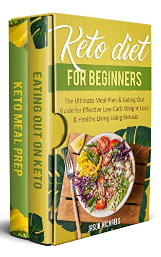Keto Diet for Beginners: The Ultimate Meal Plan & Eating Out Guide for Effective Low Carb Weight Loss & Healthy Living Using Ketosis (English Edition)