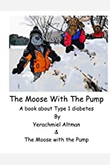 The Moose with the Pump: A book for children with type 1 diabetes (Learning to Live with Diabetes for Children)