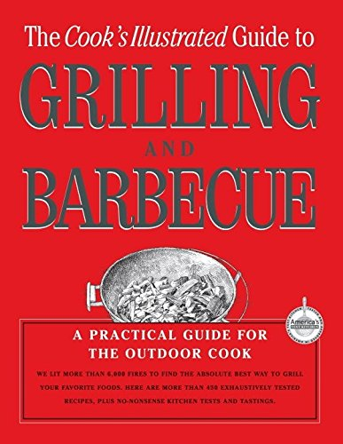 The Cook's Illustrated Guide To Grilling And ()