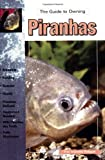The Guide to Owning Piranhas: Keeping & Breeding Them in Captivity