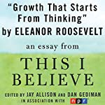 Growth That Starts from Thinking: A 'This I Believe' Essay | Eleanor Roosevelt