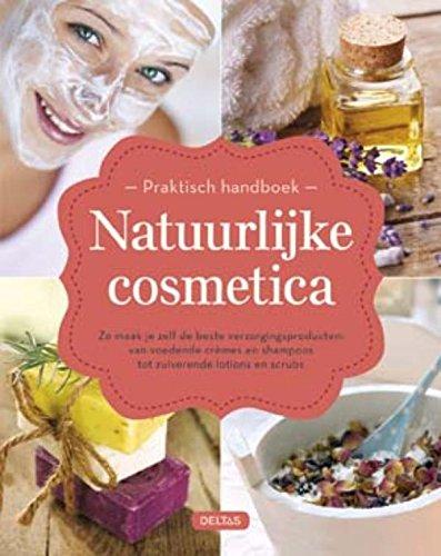 (Praktisch handboek natuurlijke cosmetica: zo maak je zelf de beste verzorgingsproducten : van voedende crèmes en shampoos tot zuiverende lotions en scrubs (Dutch Edition))