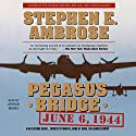 Pegasus Bridge Audiobook by Stephen E. Ambrose Narrated by Arthur Morey