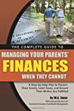img - for The Complete Guide to Managing Your Parents' Finances When They Cannot: A Step-by-Step Plan to Protect their Assets, Limit Taxes, and Ensure their Wishes Are Fulfilled book / textbook / text book