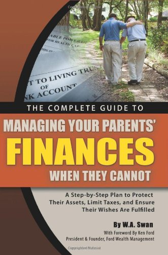 o Managing Your Parents' Finances When They Cannot: A Step-by-Step Plan to Protect their Assets, Limit Taxes, and Ensure their Wishes Are Fulfilled ()