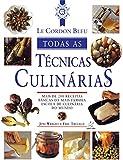 Le Cordon Bleu. Todas as Técnicas Culinárias