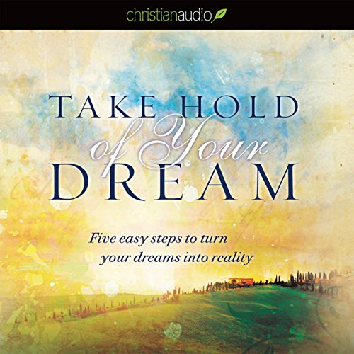 Take Hold of Your Dream: Five Easy Steps to Turn Your Dreams into Reality Audiobook [Free Download by Trial] thumbnail
