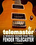 Telemaster a Wiring Guide for the Fender Telecaster, Tim Swike, 1440432589