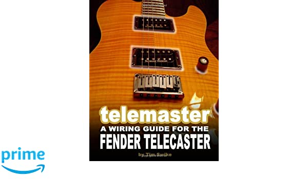 Telemaster A Wiring Guide For The Fender Telecaster: Amazon.es: Tim Swike: Libros en idiomas extranjeros