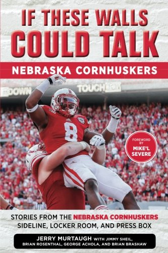 If These Walls Could Talk: Nebraska Cornhuskers: Stories From the Nebraska Cornhuskers Sideline, Locker Room, and Press Box
