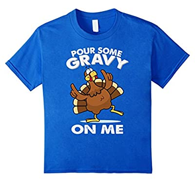 Pour Some Gravy On me. Turkey Funny Thanksgiving Day T-Shirt