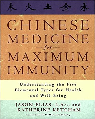 Chinese Medicine for Maximum Immunity: Understanding the Five Elemental Types for Health and Well-Being by Jason Elias (1999-02-02)