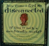 How Come I Feel So Disconnected If This Is Such a User-Friendly World?, Marcia Byalick and Linda Saslow, 1560793953