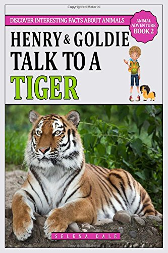 Henry And Goldie Talk To A Tiger: Kids Animal Adventure Book About Endangered Animals (Volume 2) pdf epub