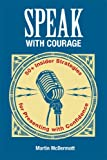 Speak with Courage : 50+ Insider Strategies for Presenting with Confidence, McDermott, Martin, 1457638347