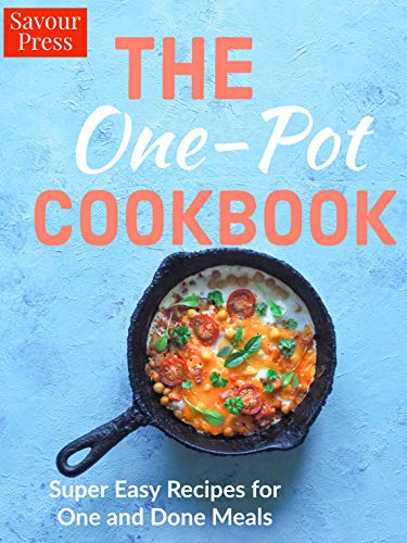 The One Pot Cookbook: Super Easy Recipes for One and Done Meals by Savour Press